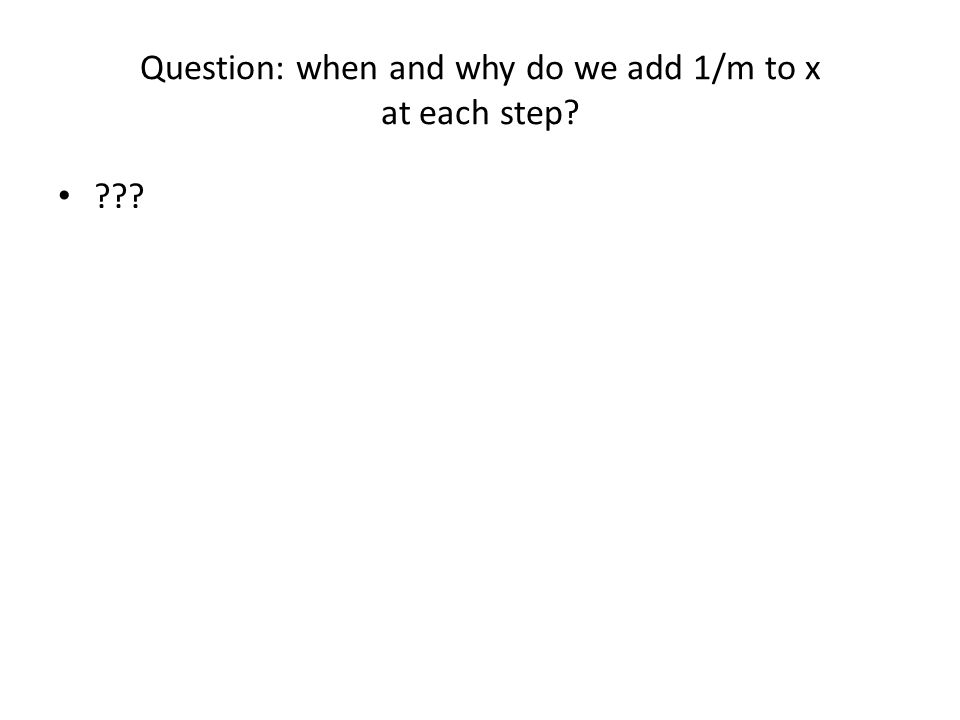 Question: when and why do we add 1/m to x at each step? ???