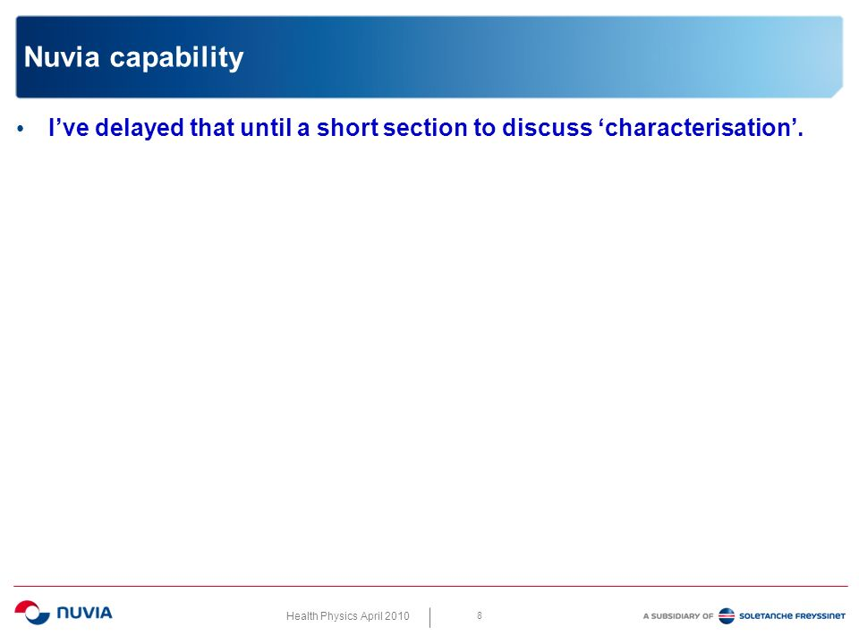 Health Physics April 2010 8 Nuvia capability Ive delayed that until a short section to discuss characterisation.