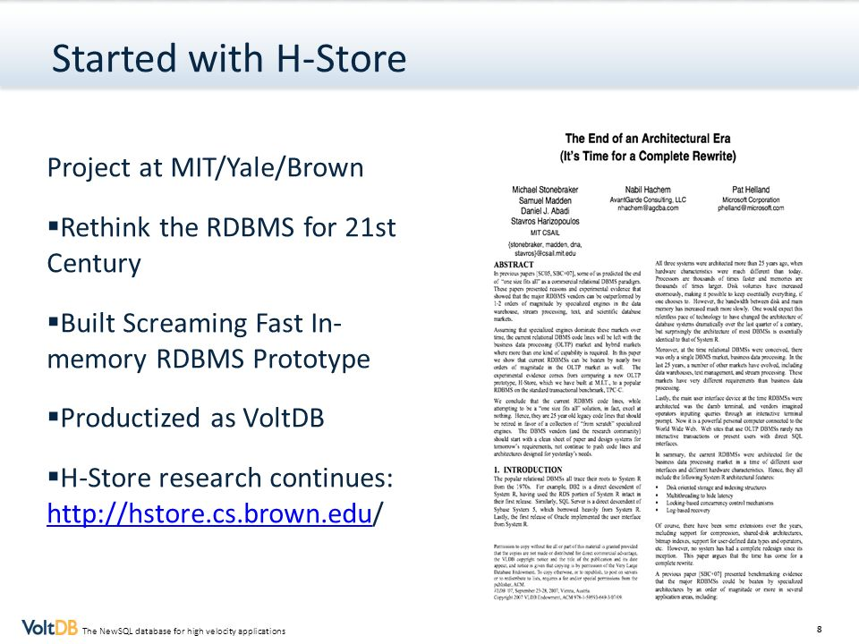 8 The NewSQL database for high velocity applications Started with H-Store Project at MIT/Yale/Brown Rethink the RDBMS for 21st Century Built Screaming