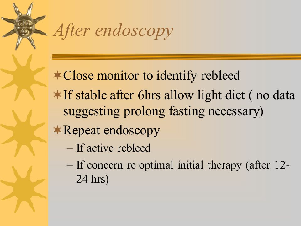 After endoscopy Close monitor to identify rebleed If stable after 6hrs allow light diet ( no data suggesting prolong fasting necessary) Repeat endosco