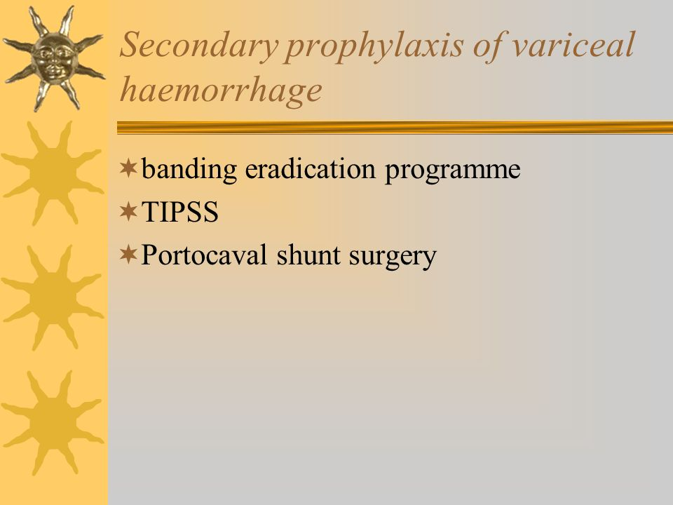 Secondary prophylaxis of variceal haemorrhage banding eradication programme TIPSS Portocaval shunt surgery