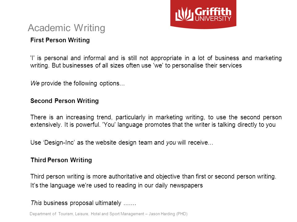 Academic Writing First Person Writing 'I' is personal and informal and is still not appropriate in a lot of business and marketing writing. But busine