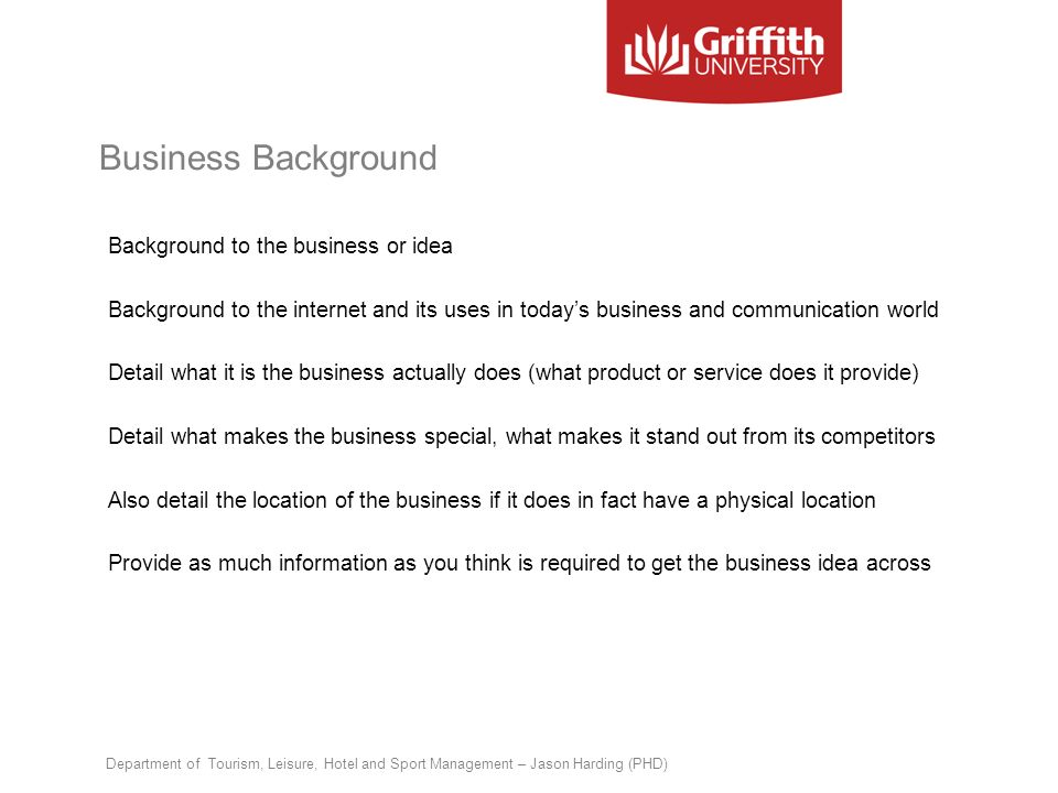Business Background Background to the business or idea Background to the internet and its uses in todays business and communication world Detail what