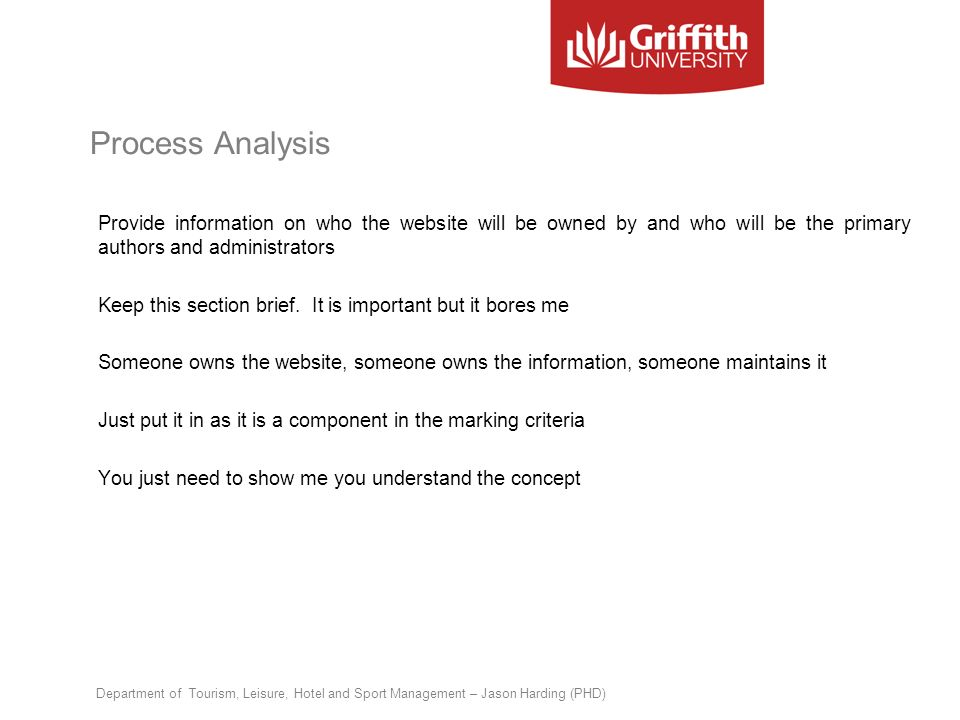 Process Analysis Provide information on who the website will be owned by and who will be the primary authors and administrators Keep this section brie