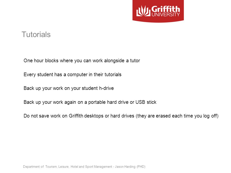 Tutorials One hour blocks where you can work alongside a tutor Every student has a computer in their tutorials Back up your work on your student h-dri