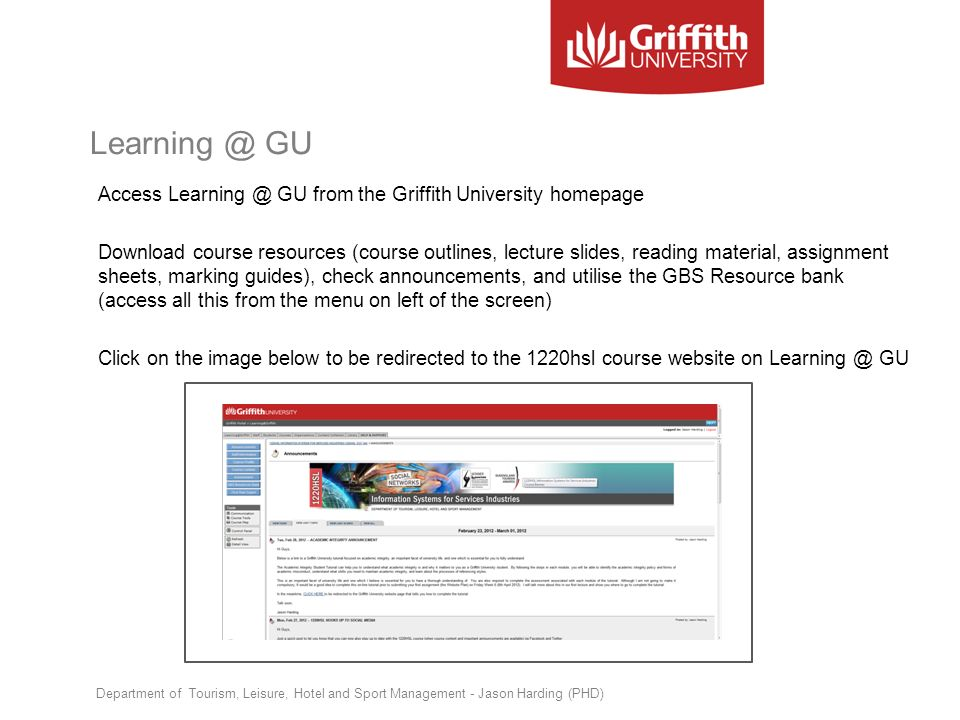 Learning @ GU Access Learning @ GU from the Griffith University homepage Download course resources (course outlines, lecture slides, reading material,