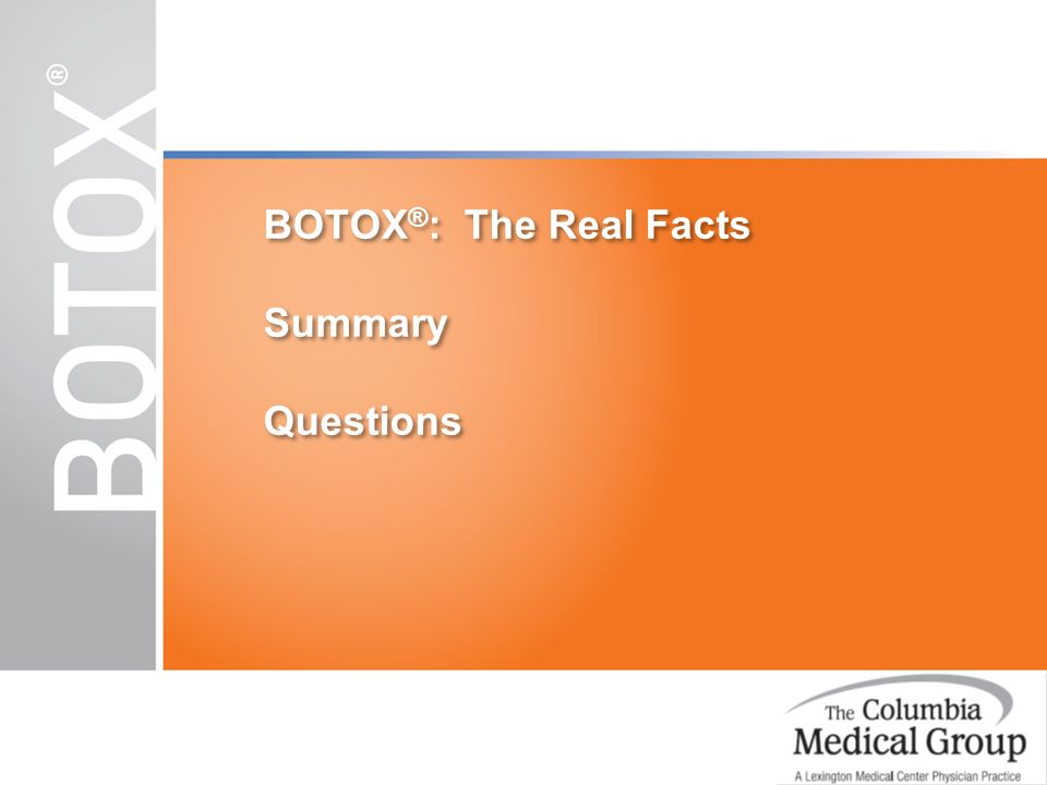 BOTOX ® : The Real Facts Summary Questions