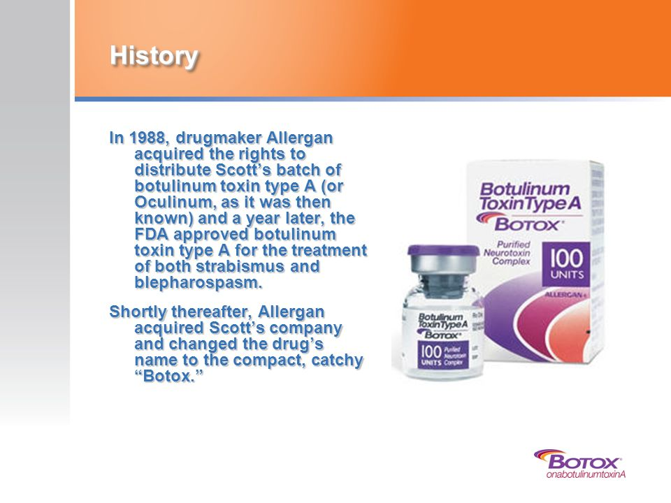 History In 1988, drugmaker Allergan acquired the rights to distribute Scotts batch of botulinum toxin type A (or Oculinum, as it was then known) and a