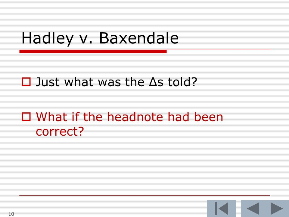 Hadley v. Baxendale 10 Just what was the Δs told What if the headnote had been correct
