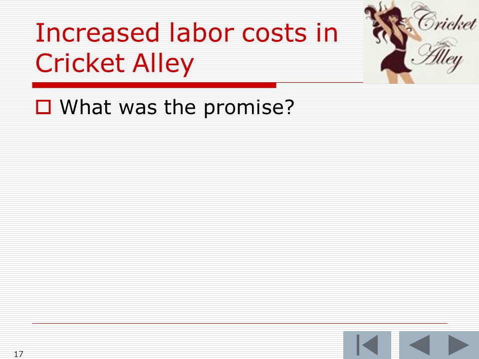 Increased labor costs in Cricket Alley What was the promise 17