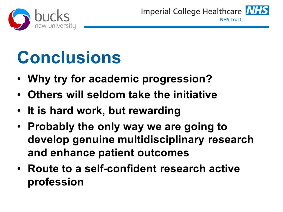 Conclusions Why try for academic progression? Others will seldom take the initiative It is hard work, but rewarding Probably the only way we are going
