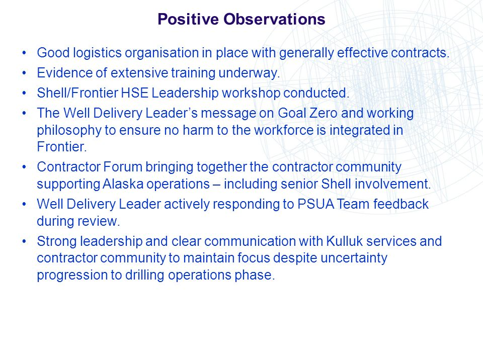 Positive Observations Good logistics organisation in place with generally effective contracts. Evidence of extensive training underway. Shell/Frontier