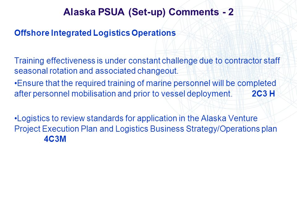 Alaska PSUA (Set-up) Comments - 2 Offshore Integrated Logistics Operations Training effectiveness is under constant challenge due to contractor staff