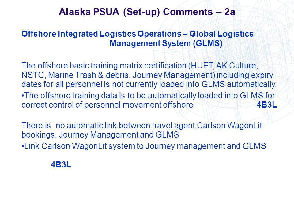 Alaska PSUA (Set-up) Comments – 2a Offshore Integrated Logistics Operations – Global Logistics Management System (GLMS) The offshore basic training ma
