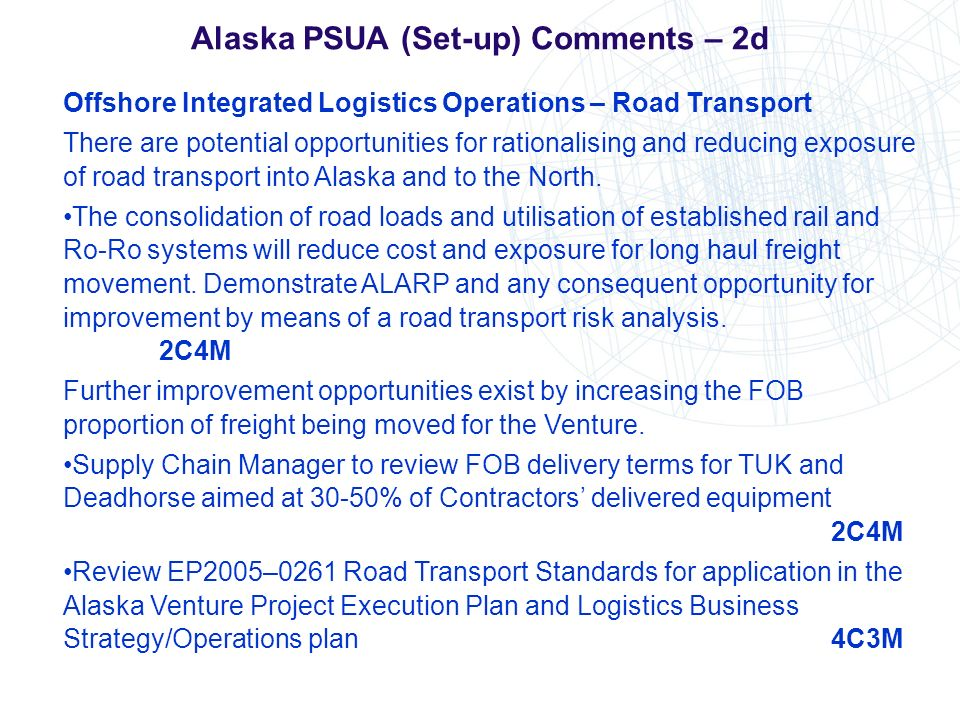 Alaska PSUA (Set-up) Comments – 2d Offshore Integrated Logistics Operations – Road Transport There are potential opportunities for rationalising and r