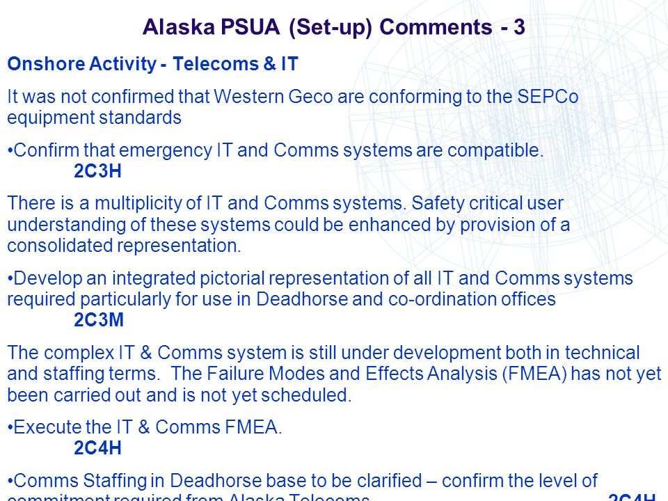 Alaska PSUA (Set-up) Comments - 3 Onshore Activity - Telecoms & IT It was not confirmed that Western Geco are conforming to the SEPCo equipment standa