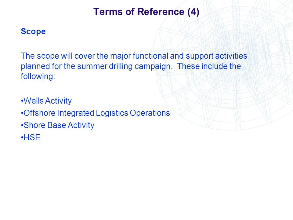 Terms of Reference (4) Scope The scope will cover the major functional and support activities planned for the summer drilling campaign. These include