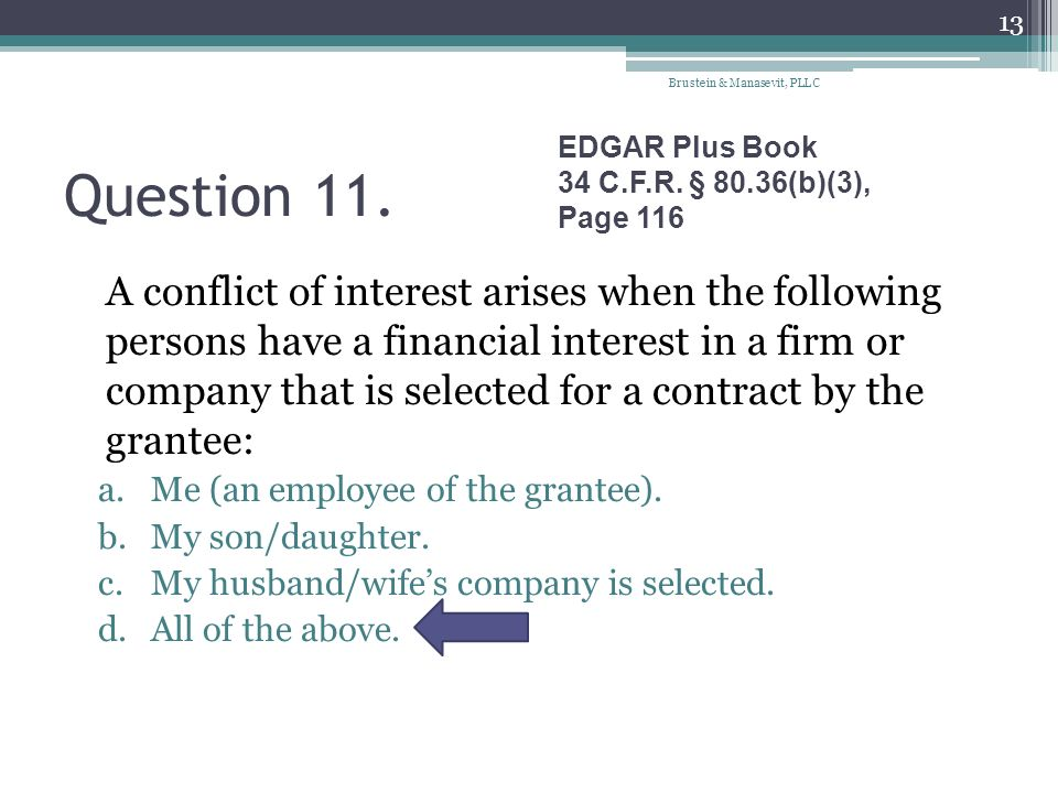 Question 11. A conflict of interest arises when the following persons have a financial interest in a firm or company that is selected for a contract b