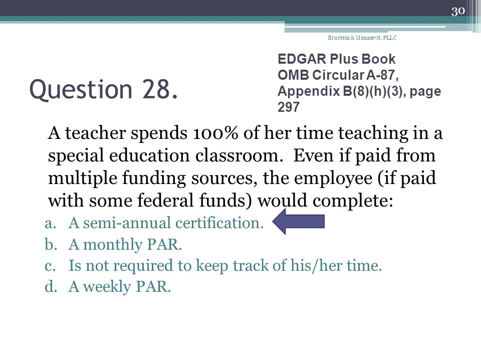 Question 28. A teacher spends 100% of her time teaching in a special education classroom. Even if paid from multiple funding sources, the employee (if