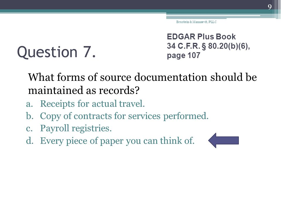 Question 7. What forms of source documentation should be maintained as records? a.Receipts for actual travel. b.Copy of contracts for services perform