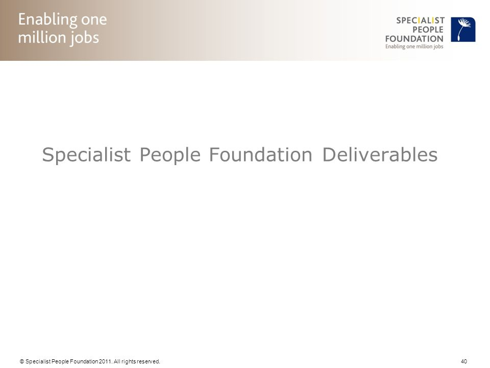 © Specialist People Foundation 2011. All rights reserved. 40 Specialist People Foundation Deliverables
