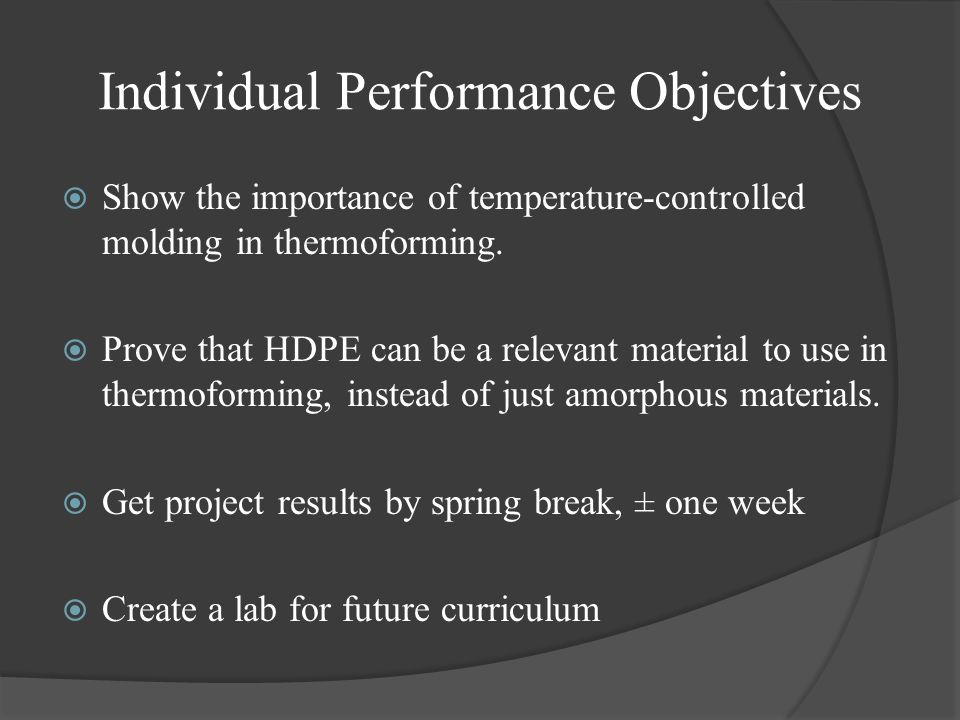 Individual Performance Objectives Show the importance of temperature-controlled molding in thermoforming. Prove that HDPE can be a relevant material t