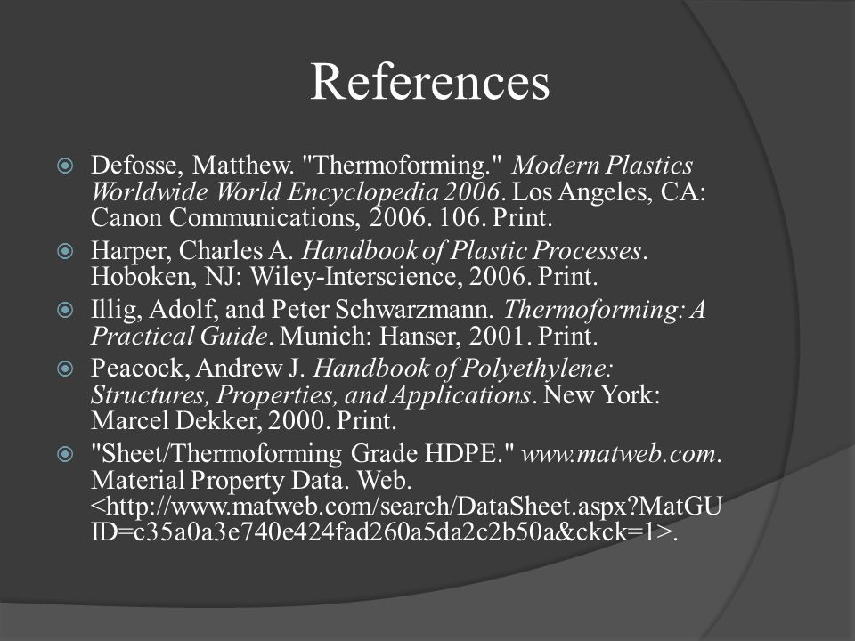 References Defosse, Matthew. Thermoforming. Modern Plastics Worldwide World Encyclopedia 2006.