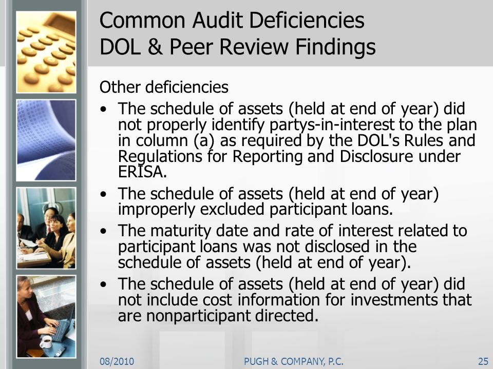 08/2010PUGH & COMPANY, P.C.25 Common Audit Deficiencies DOL & Peer Review Findings Other deficiencies The schedule of assets (held at end of year) did