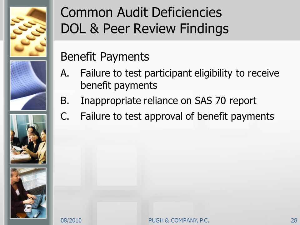 08/2010PUGH & COMPANY, P.C.28 Common Audit Deficiencies DOL & Peer Review Findings Benefit Payments A.Failure to test participant eligibility to recei