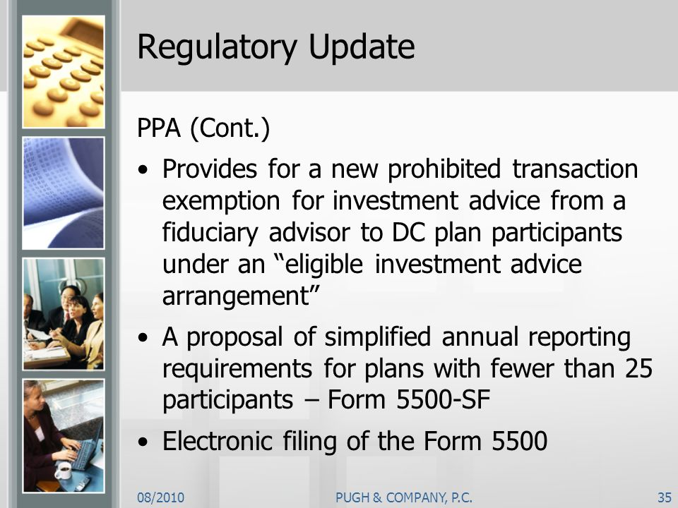 08/2010PUGH & COMPANY, P.C.35 Regulatory Update PPA (Cont.) Provides for a new prohibited transaction exemption for investment advice from a fiduciary