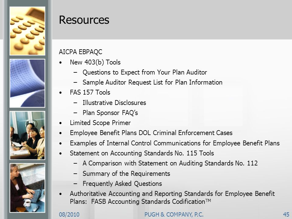 08/2010PUGH & COMPANY, P.C.45 Resources AICPA EBPAQC New 403(b) Tools –Questions to Expect from Your Plan Auditor –Sample Auditor Request List for Pla