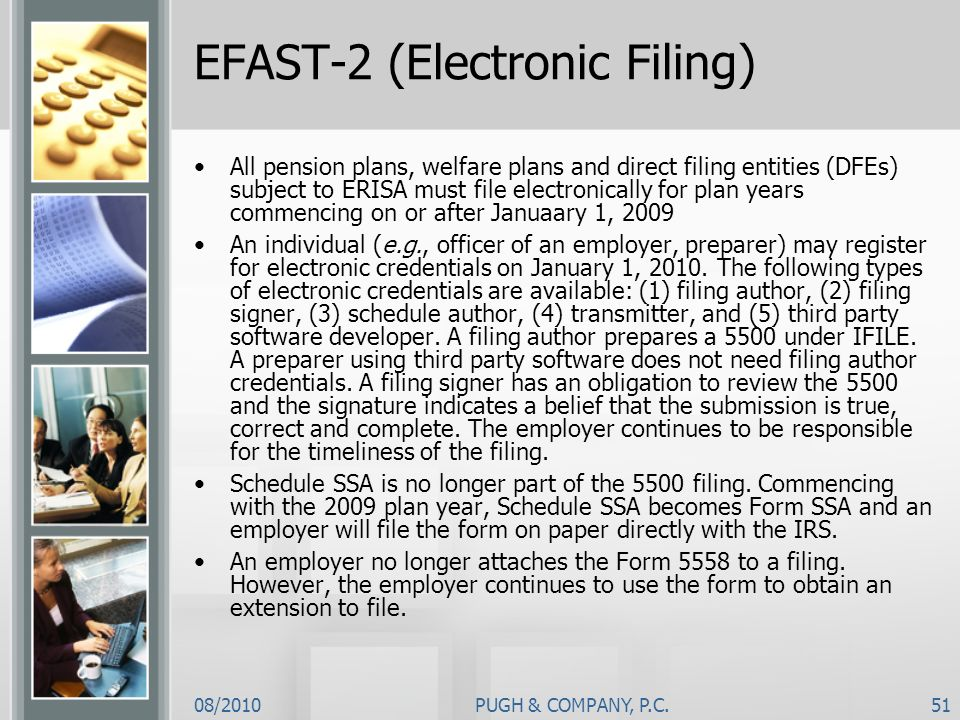 08/2010PUGH & COMPANY, P.C.51 EFAST-2 (Electronic Filing) All pension plans, welfare plans and direct filing entities (DFEs) subject to ERISA must fil