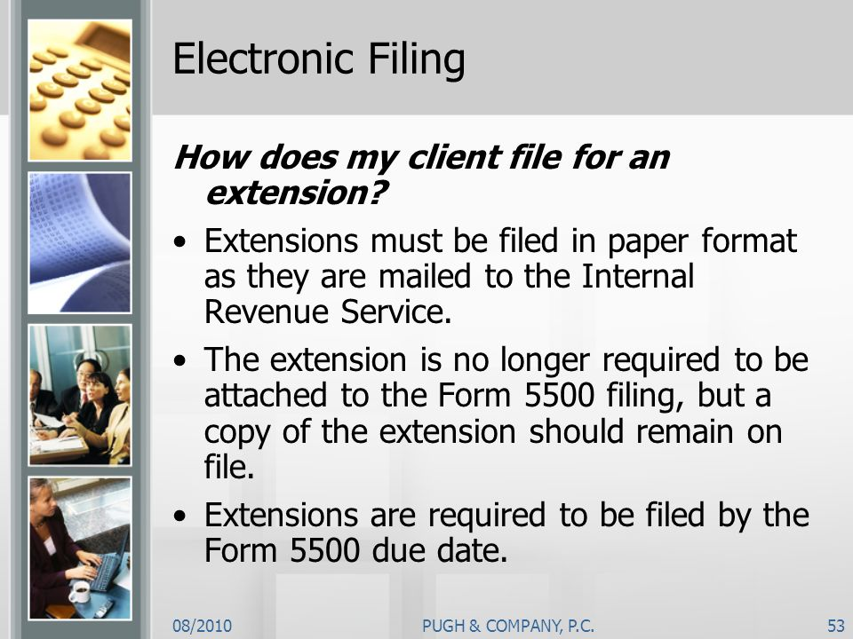 08/2010PUGH & COMPANY, P.C.53 Electronic Filing How does my client file for an extension? Extensions must be filed in paper format as they are mailed