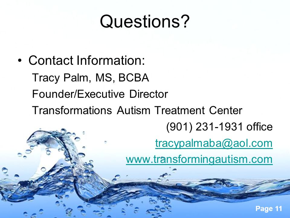 Page 11 Questions? Contact Information: Tracy Palm, MS, BCBA Founder/Executive Director Transformations Autism Treatment Center (901) 231-1931 office