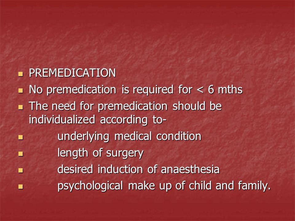 PREMEDICATION PREMEDICATION No premedication is required for < 6 mths No premedication is required for < 6 mths The need for premedication should be i
