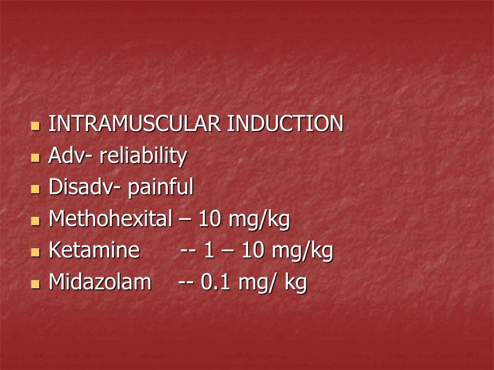 INTRAMUSCULAR INDUCTION INTRAMUSCULAR INDUCTION Adv- reliability Adv- reliability Disadv- painful Disadv- painful Methohexital – 10 mg/kg Methohexital