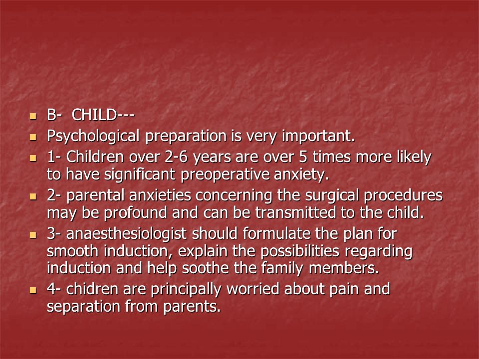 B- CHILD--- B- CHILD--- Psychological preparation is very important. Psychological preparation is very important. 1- Children over 2-6 years are over