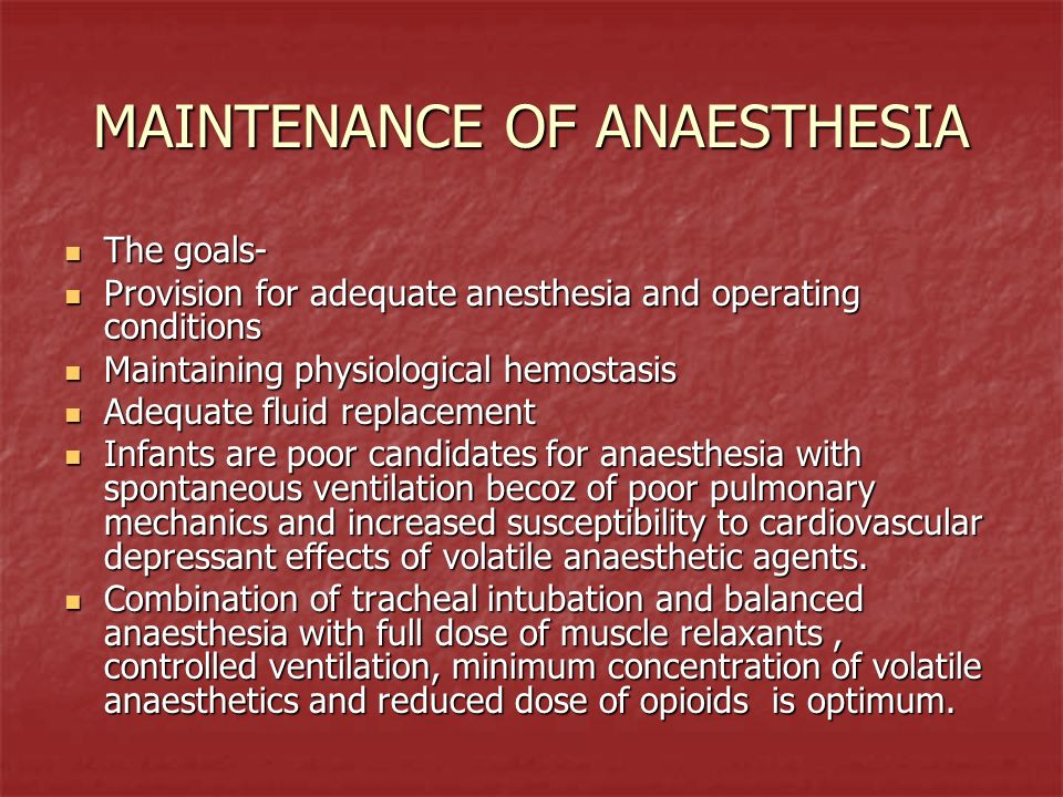 MAINTENANCE OF ANAESTHESIA The goals- The goals- Provision for adequate anesthesia and operating conditions Provision for adequate anesthesia and oper