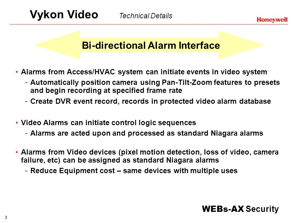 3 WEBs-AX Security Bi-directional Alarm Interface Alarms from Access/HVAC system can initiate events in video system - Automatically position camera u