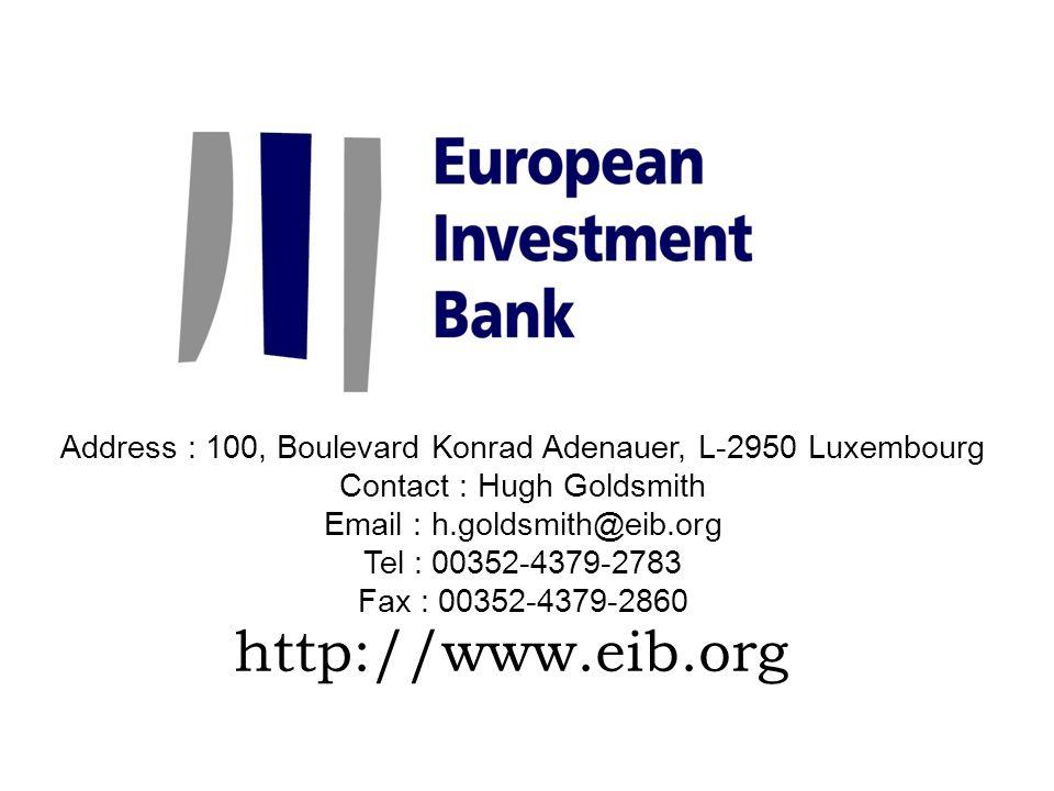 http://www.eib.org Address : 100, Boulevard Konrad Adenauer, L-2950 Luxembourg Contact : Hugh Goldsmith Email : h.goldsmith@eib.org Tel : 00352-4379-2783 Fax : 00352-4379-2860