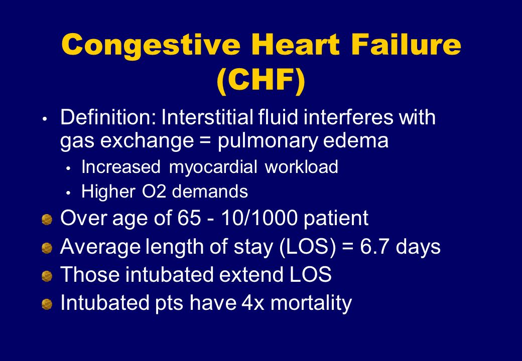 Congestive Heart Failure (CHF) Definition: Interstitial fluid interferes with gas exchange = pulmonary edema Increased myocardial workload Higher O2 d