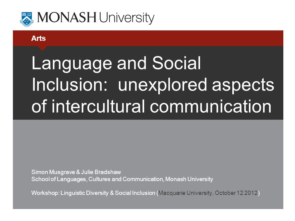 Arts Language and Social Inclusion: unexplored aspects of intercultural communication Simon Musgrave & Julie Bradshaw School of Languages, Cultures an