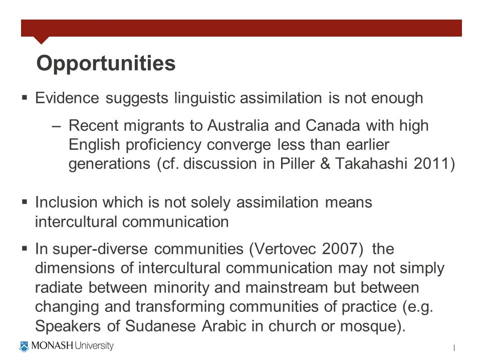 Opportunities Evidence suggests linguistic assimilation is not enough –Recent migrants to Australia and Canada with high English proficiency converge
