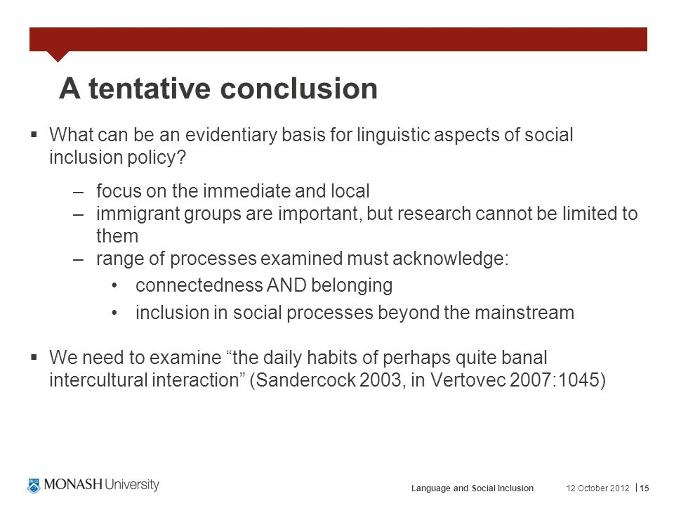 A tentative conclusion What can be an evidentiary basis for linguistic aspects of social inclusion policy? –focus on the immediate and local –immigran