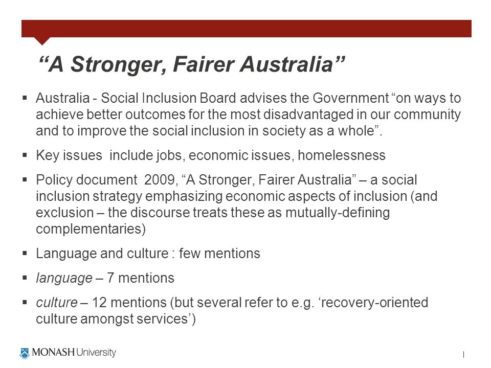 A Stronger, Fairer Australia Australia - Social Inclusion Board advises the Government on ways to achieve better outcomes for the most disadvantaged i
