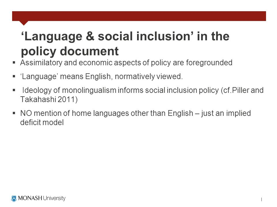 Language & social inclusion in the policy document Assimilatory and economic aspects of policy are foregrounded Language means English, normatively vi