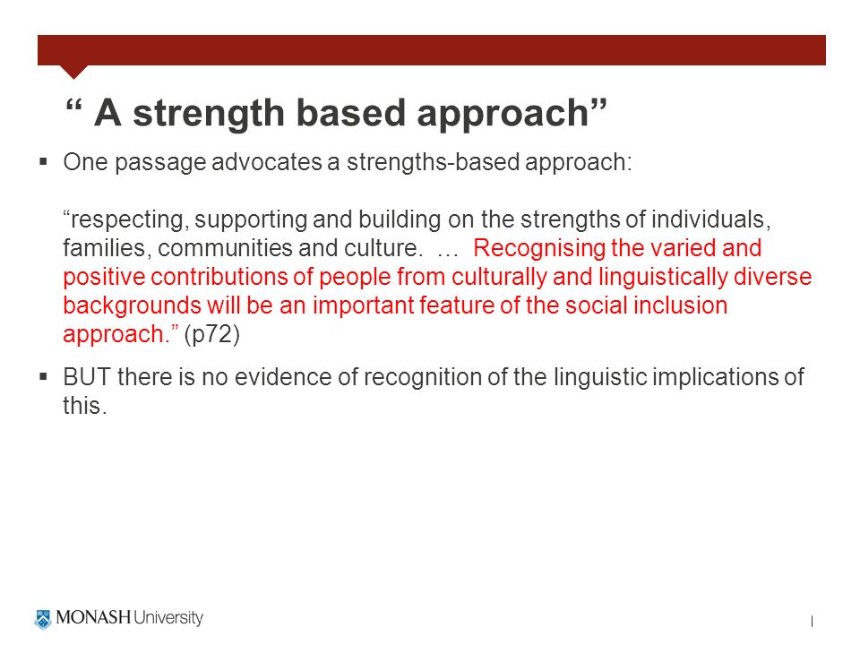 A strength based approach One passage advocates a strengths-based approach: respecting, supporting and building on the strengths of individuals, famil