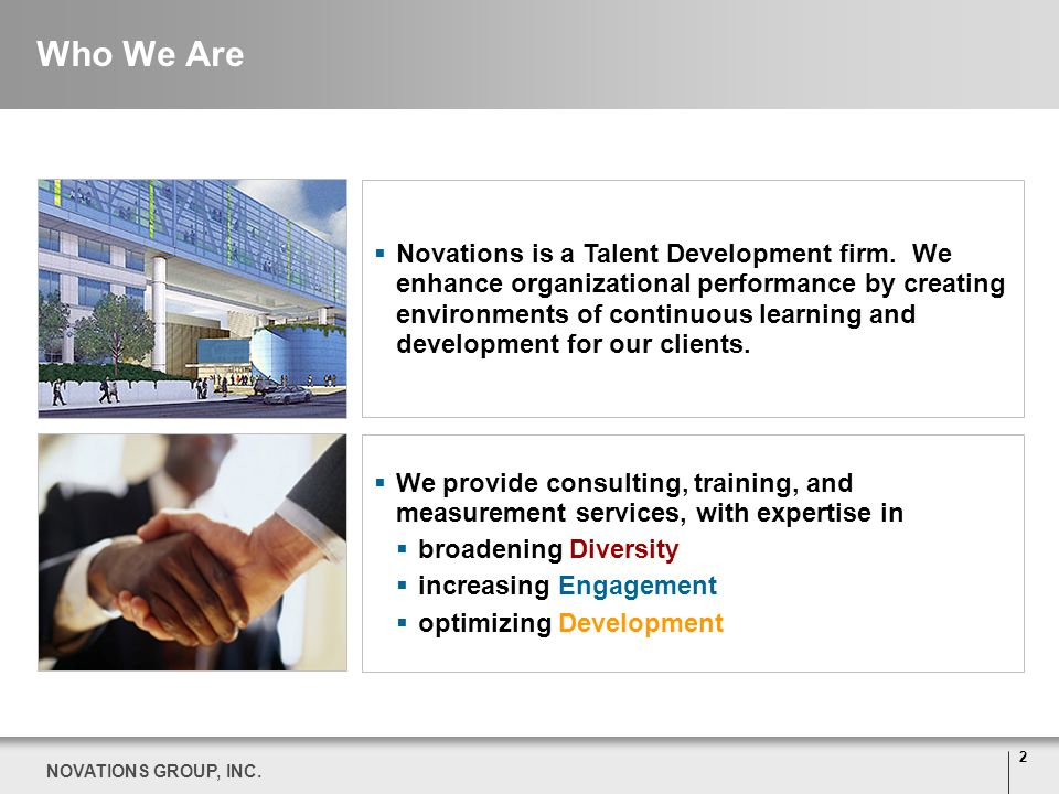 2 NOVATIONS GROUP, INC. Who We Are Novations is a Talent Development firm. We enhance organizational performance by creating environments of continuou