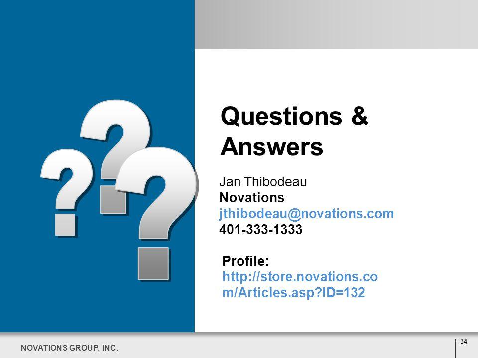 34 NOVATIONS GROUP, INC. Questions & Answers 34 NOVATIONS GROUP, INC. Jan Thibodeau Novations jthibodeau@novations.com 401-333-1333 Profile: http://st