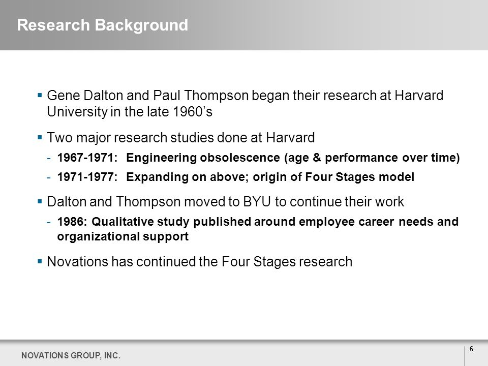 6 NOVATIONS GROUP, INC. Research Background Gene Dalton and Paul Thompson began their research at Harvard University in the late 1960s Two major resea